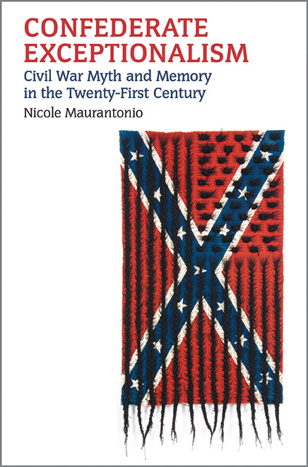 Book Cover - Confederate Exceptionalism: Civil War Myth and Memory in the Twenty-First Century