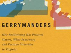 Gerrymanders: How Redistricting Has Protected Slavery, White Supremacy, and Partisan Minorities in Virginia