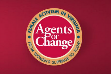 "A red and yellow button reads, "" Agents of Change: Female Activism in Virginia from Women's Suffrage to Today"""