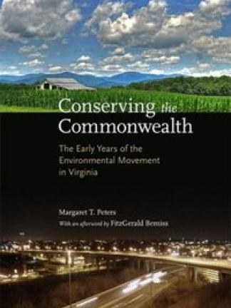 A split cover of beautiful blue sky over mountains, a forest, a barn and corn above a black middle section with a nightime image of a city with streaks of light moving down the highway in the foreground. Text: Conserving the Commonwealth: The Early Years of the Environmental Movement in Virginia, Margaret T. Peters, with an afterword by FitzGerald Bemiss