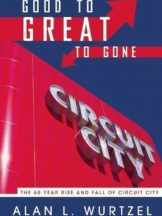 Image of the neon sign saying Circuit  City on a bright red building with a blue sky. Text: Good to Great to Gone: The 60 year Rise and Fall of Circuit City, Alan L. Wurtzel, Former CEO & Founder of Circuit City