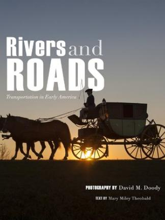 Image of a two horse drawn carriage with driver with a sunset in the background. Text: Rivers and Roads: Transportation in Early America, Photography by David M. Doody, Text by Mary Miley Theobald