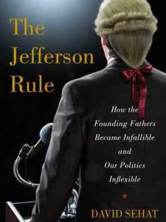 A man in a colonial wig with a red ribbon with his back to the viewer standing at a podium with modern microphones. Text: The Jefferson Rule: How the Founding Fathers Became Infallible and Our Politics Inflexible, David Sehat.