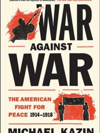 A sketched black silhouette of a solider with a bayonetted gun on a red background and a similar black silhouette of a man and woman holding a sign. Text in black and red: War against War: The American Fight for Peace, 1914-1918, Michael Kazin