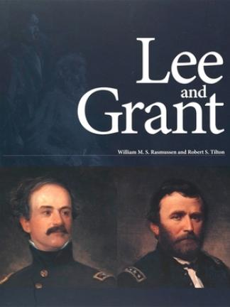 Top part of the cover is a dark blue with and ghostly sketches of Lee and Grant. Bottom of the cover is a portrait of Lee on the left and one of Grant on the right. Text: Lee and Grant, William M.S. Rasmussen and Robert S. Tilton