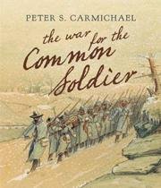 The War for the Common Soldier: How Men Thought, Fought, and Survived in Civil War Armies