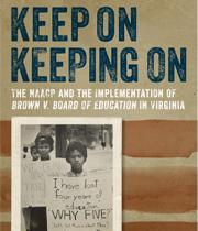Keep On Keeping On: The NAACP and the Implementation of Brown v. Board of Education in Virginia