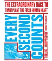 Every Second Counts: The Extraordinary Race to Transplant the First Human Heart