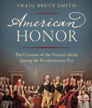 American Honor: The Creation of the Nation's Ideal during the Revolutionary Era