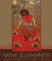 Native Southerners: Indigenous History From Orgins to Removal
