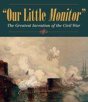 Our Little Monitor: The Greatest Invention of the Civil War