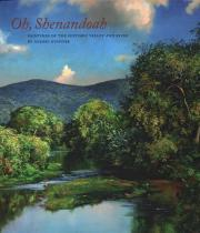 Oh, Shenandoah: Paintings of the Historic Valley and River