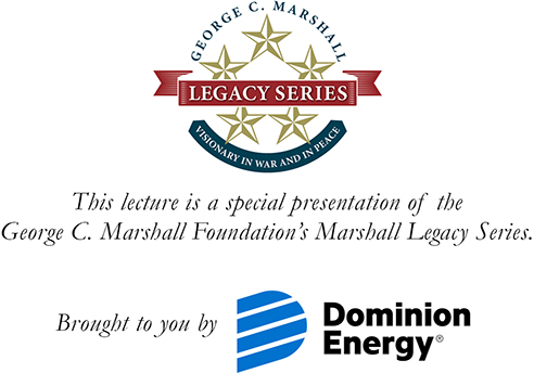 George C. Marshall Foundation's Marshall Legacy Sries brought to you by Dominion Energy.