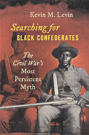 Book cover for Searching for Black Confederates: The Civil War's Most Persistent Myth by Kevin M. Levin