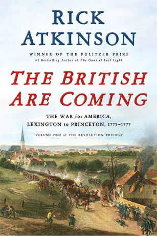 The British Are Coming: The War for America, Lexington to Princeton, 1775–1777