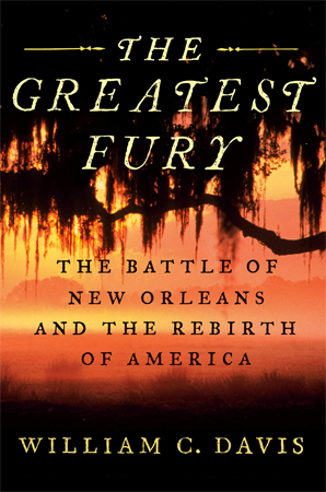 The Greatest Fury: The Battle of New Orleans and the Rebirth of America