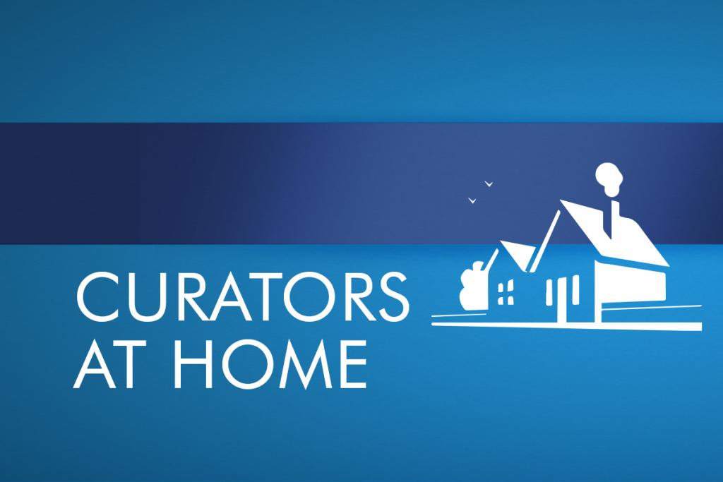 """White text on a blue background reads """"Curators At Home"""""""